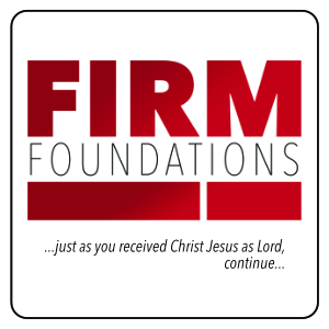 Firm Foundations - continue to receive Jesus as Lord